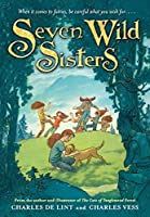 Seven Wild Sisters: A Modern Fairy Tale (Newford)
