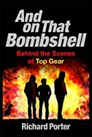 And on that Bombshell: Behind the Scenes of Top Gear