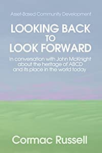 Asset Based Community Development (ABCD): Looking Back to Look Forward: In conversation with John McKnight about the intellectual and practical heritage of ABCD and its place in the world today.