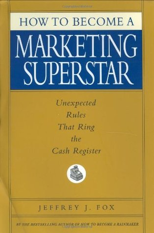 How to Become a Marketing Superstar: Unexpected Rules That Ring the Cash Register