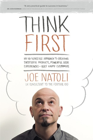Think First: My No-Nonsense Approach to Creating Successful Products, Memorable User Experiences + Very Happy Customers