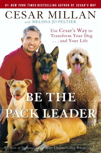 Be-the-Pack-Leader-Use-Cesar-s-Way-to-Transform-Your-Dog-and-Your-Life