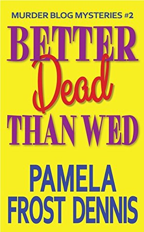 Better Dead Than Wed by Pamela Frost Dennis