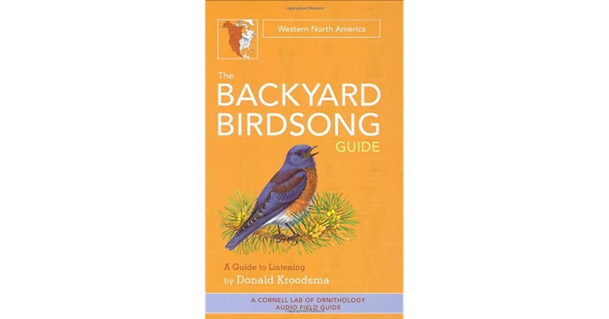 The Backyard Birdsong Guide (west): Western North America By Donald E.  Kroodsma
