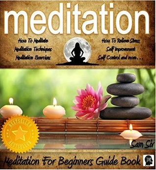 Meditation: Meditation Handbook Guide - A Meditation For Beginners Book: Learn: How To Meditate, Effective Meditation Techniques, Relaxing Meditation Exercises, How To Relieve Stress, and more