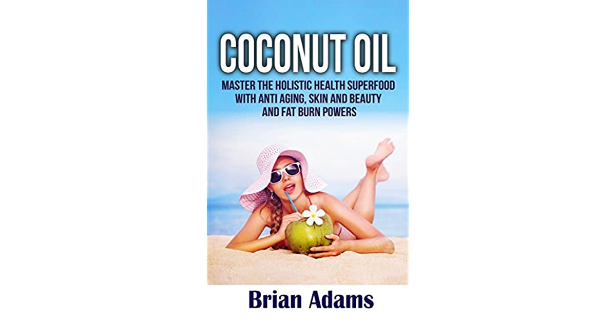 Coconut Oil: Master the Holistic Health Superfood with Anti