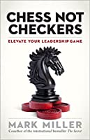 Chess Not Checkers: Elevate Your Leadership Game (The High Performance Series Book 1)