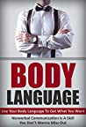 Body Language: Use Your Body Language To Get What You Want !: Nonverbal Communication Is A Skill You Don't Wanna Miss Out ! (Body Language, Nonverbal Communication)