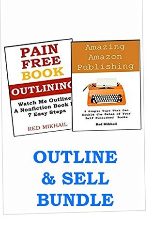 PAIN FREE OUTLINING + AMAZING AMAZON PUBLISHING: Outline Your Book & Increase Your Kindle Sales