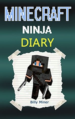 Minecraft Ninja: A Minecraft Ninja Diary (Minecraft Diaries, Minecraft Books, Minecraft Books for Children, Minecraft Books for Kids, Minecraft Stories, Minecraft Ninjas, Minecraft Journals)
