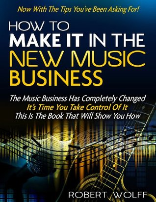 How to Make It in the New Music Business: Lessons, Tips, and