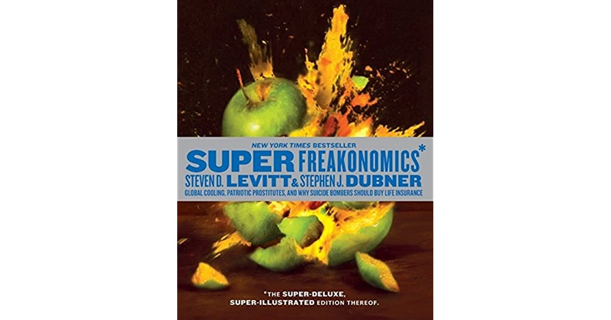 an understanding of the books superfreakanomics global cooling patriotic prostitution and why suicid Superfreakonomics 23k likes superfreakonomics: global cooling, patriotic prostitutes, and why suicide bombers should buy life insurance is the second.