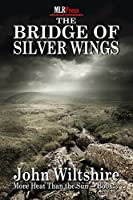 The Bridge of Silver Wings (More Heat Than The Sun, #3)