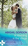 A Wedding in the Village (Mills & Boon Medical)