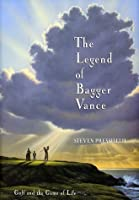 The Legend of Bagger Vance: A Novel of Golf & the Game of Life