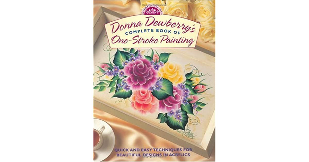 Donna Dewberry S Complete Book Of One Stroke Painting By Donna S