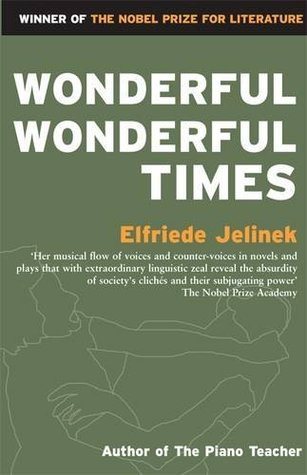 Wonderful, Wonderful Times by Elfriede Jelinek