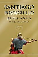 Africanus: El hijo del cónsul (Publio Cornelio Escipión #1)