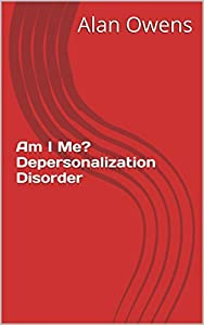 Am I Me? Depersonalization Disorder