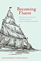 Becoming Fluent: How Cognitive Science Can Help Adults Learn a Foreign Language (The MIT Press)