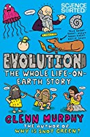 Evolution: The Whole Life on Earth Story (Science Sorted Book 4)