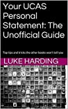 Your UCAS Personal Statement: The Unofficial Guide: Top tips and tricks the other books won't tell you