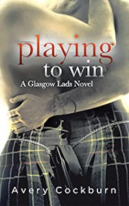 Playing to Win (Glasgow Lads, #2)