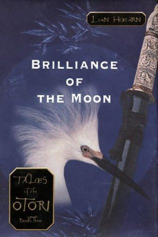 Brilliance Of The Moon Tales Of The Otori 3 By Lian Hearn