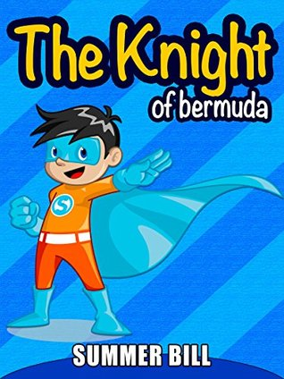 Books for kids: The Knight of Bermuda: Bedtime Stories For Kids Ages 3-10: Kids (Kids Books - Action & Adventure - Survival Stories) (Books for kids Fantasy & Magic : Survival Stories)