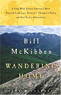 Wandering Home: A Long Walk Across America's Most Hopeful Landscape: Vermont's Champlain Valley and New York's Adirondacks
