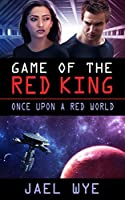 Game Of The Red King (Once Upon a Red World #3)