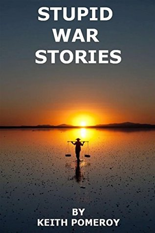 STUPID WAR STORIES: Tales from the Wonder War, Vietnam 1970-1971