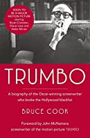 Trumbo: A biography of the Oscar-winning screenwriter who broke the Hollywood blacklist - Now a major motion picture