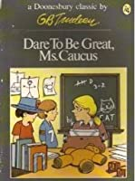 Dare to Be Great, Ms. Caucus