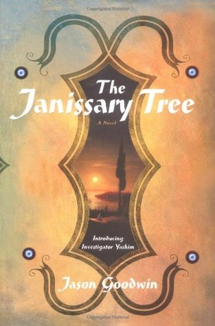 The Janissary Tree Yashim The Eunuch 1 By Jason Goodwin