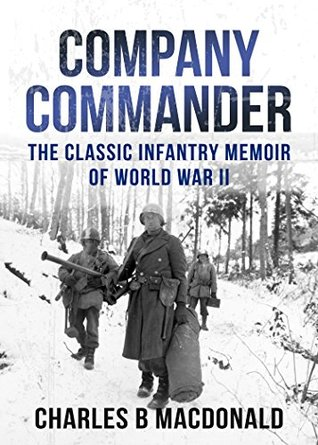 Company Commander: The Classic Infantry Memoir of World War