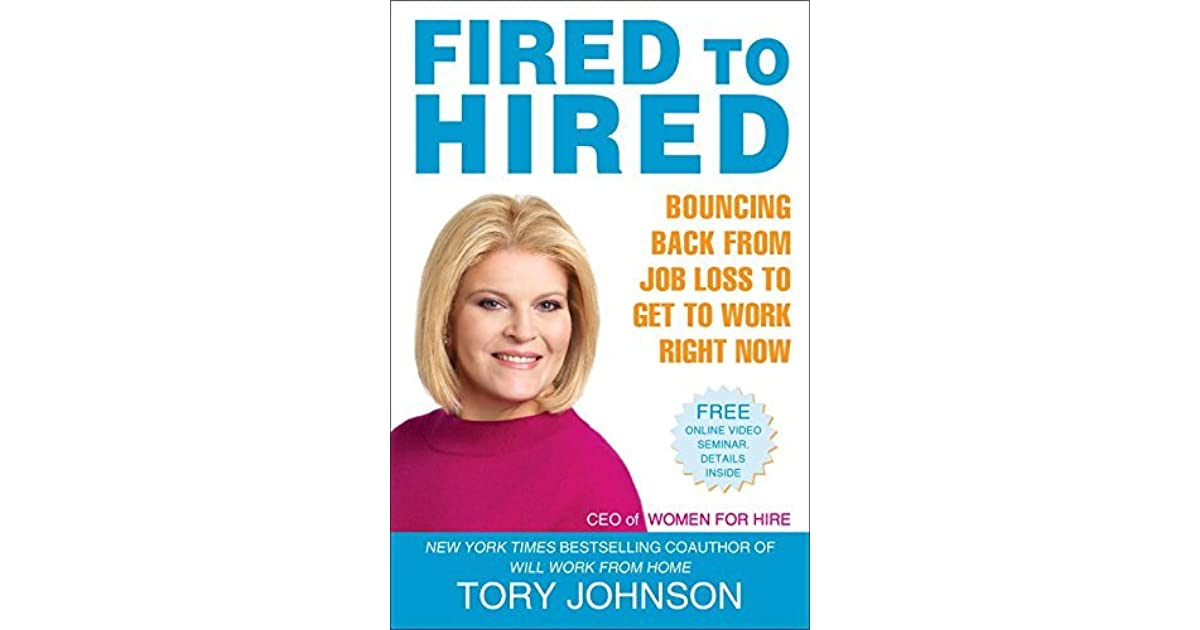fired to hired bouncing back from job loss to get to work right now by tory johnson - Coping With Getting Fired From A Job