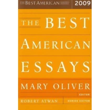 best essays 2009 mary oliver Mary oliver (born september 10, 1935) is an american poet and her essays appear in best american essays 1996, 1998 and 2001.