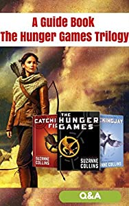 The Hunger Games Trilogy: A guide book, Questions and Answer, Mystery of Hunger Games,Mockingjay,Catching Fire.