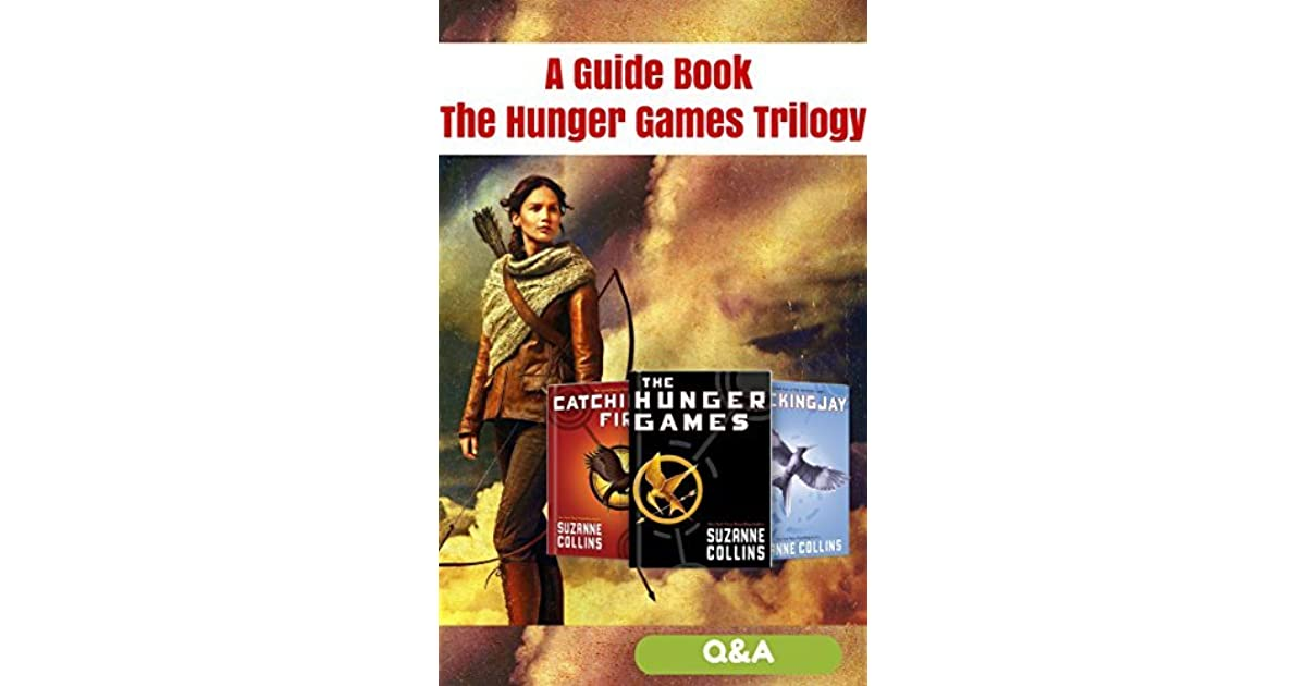 The Hunger Games Trilogy: A guide book, Questions and ...