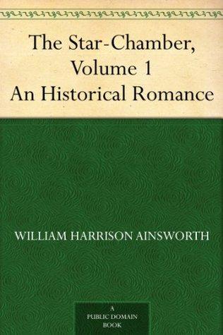 The Star-Chamber, Volume 1 An Historical Romance