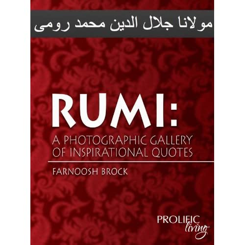 Rumi A Photographic Gallery Of Inspirational Quotes By Farnoosh Brock