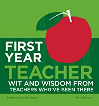 First Year Teacher: Wit and Wisdom from Teachers Who'€ve Been There