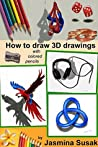 How to Draw 3D Drawings: With Colored Pencils, Learn to draw Three-Dimensional Objects in Realistic Style, How to Draw 3-D Drawings Step-by-Step Tutorials, How to draw Optical Illusions, Shadows