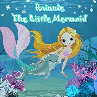Books for Kids: Rainnie The Little Mermaid (Children's Books, Kids Books, Bedtime Stories For Kids,Short Stories for Kids, Early Readers)