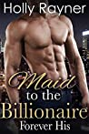 Forever His (Maid To The Billionaire #3)
