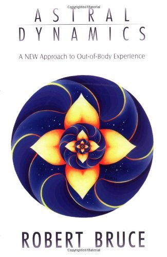 Bruce Robert Astral Dynamics A New Approach to Out-of-Body Experiences