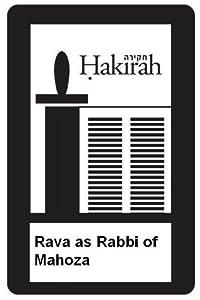 Rava as Rabbi of Mahoza (Hakirah Single from Volume 11)
