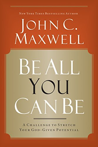 Be All You Can Be  A Challenge  - John Maxwell