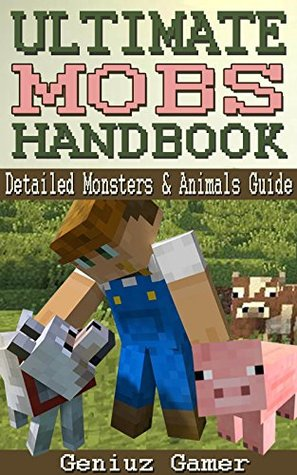 ULTIMATE MOBS HANDBOOK: Detailed Monsters & Animals Guide
